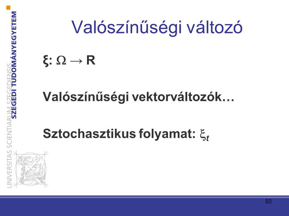 50 Valószínűségi változó ξ:  → R Valószínűségi vektorváltozók… Sztochasztikus folyamat:  t