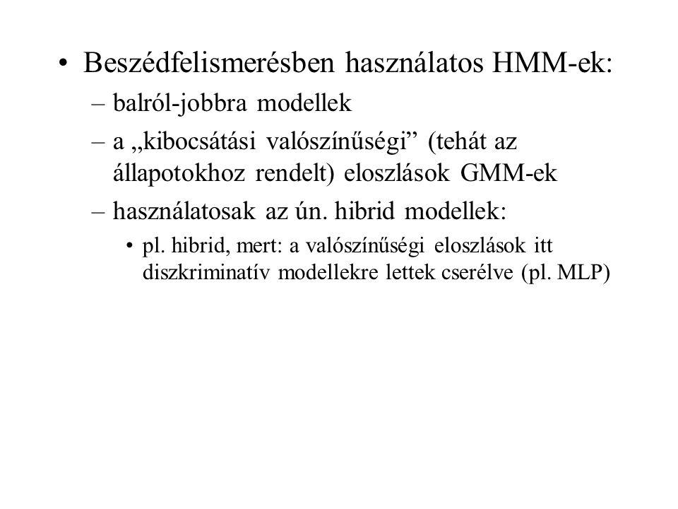 """Beszédfelismerésben használatos HMM-ek: –balról-jobbra modellek –a """"kibocsátási valószínűségi"""" (tehát az állapotokhoz rendelt) eloszlások GMM-ek –hasz"""