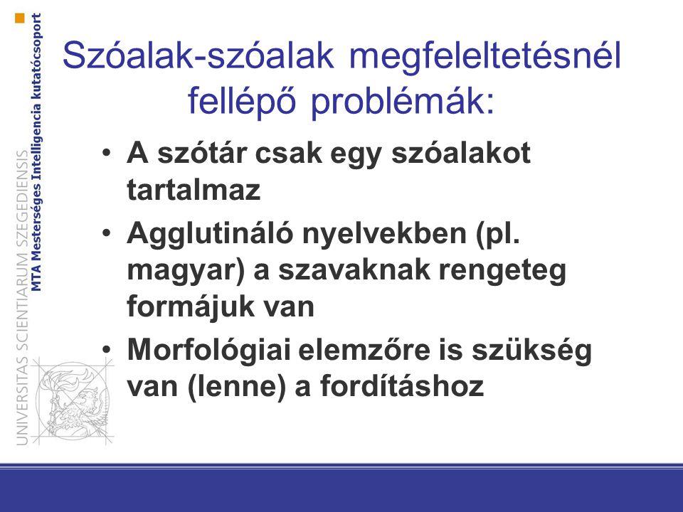 Frázis-frázis megfeleltetésnél fellépő problémák: Forrásnyelvi és célnyelvi szintaktikai elemzés kell Szintaktikai többértelműségek feloldása Szükség van (lenne) szintaktikai elemzőre is