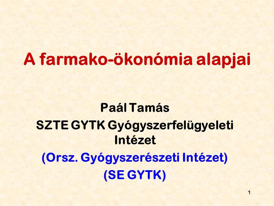1 A farmako-ökonómia alapjai Paál Tamás SZTE GYTK Gyógyszerfelügyeleti Intézet (Orsz. Gyógyszerészeti Intézet) (SE GYTK)