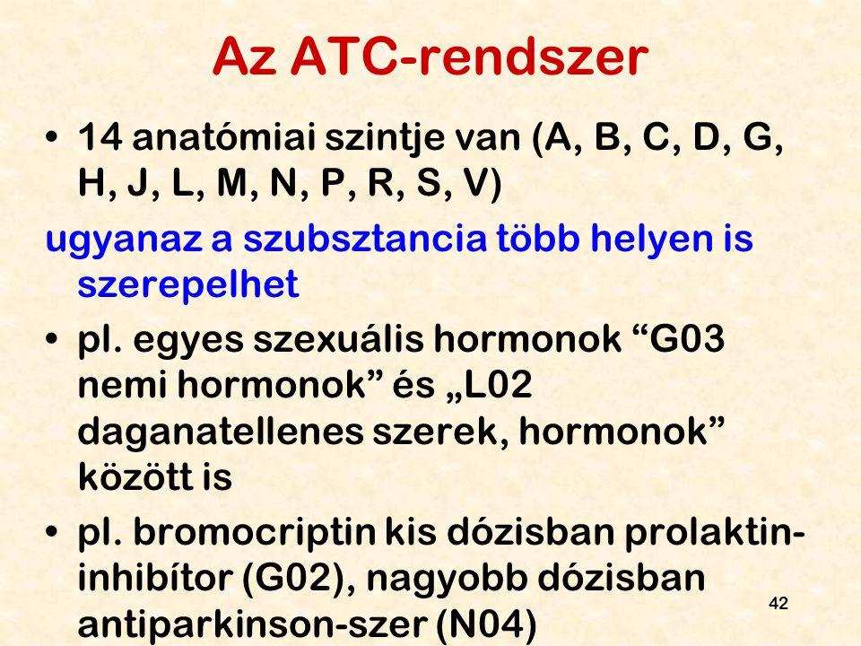 42 Az ATC-rendszer 14 anatómiai szintje van (A, B, C, D, G, H, J, L, M, N, P, R, S, V) ugyanaz a szubsztancia több helyen is szerepelhet pl. egyes sze