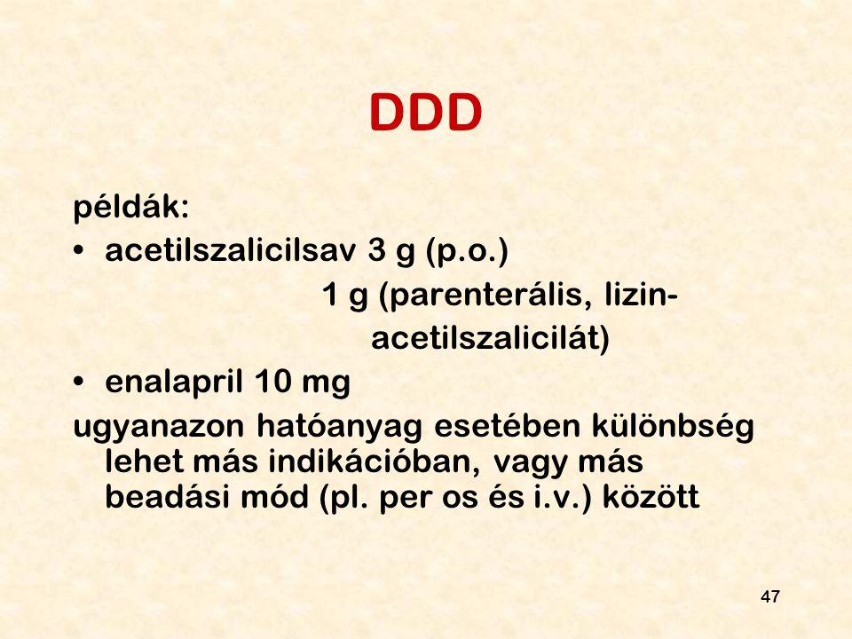 47 DDD példák: acetilszalicilsav 3 g (p.o.) 1 g (parenterális, lizin- acetilszalicilát) enalapril 10 mg ugyanazon hatóanyag esetében különbség lehet m