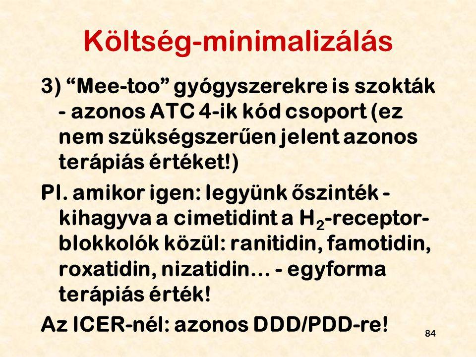 """84 Költség-minimalizálás 3) """"Mee-too"""" gyógyszerekre is szokták - azonos ATC 4-ik kód csoport (ez nem szükségszer ű en jelent azonos terápiás értéket!)"""