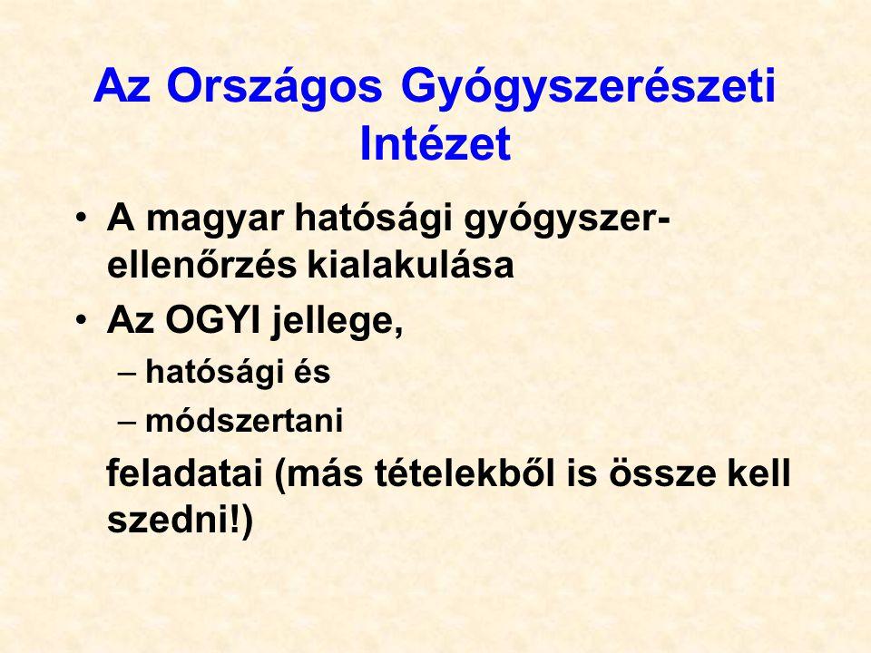 Az Országos Gyógyszerészeti Intézet A magyar hatósági gyógyszer- ellenőrzés kialakulása Az OGYI jellege, –hatósági és –módszertani feladatai (más tételekből is össze kell szedni!)