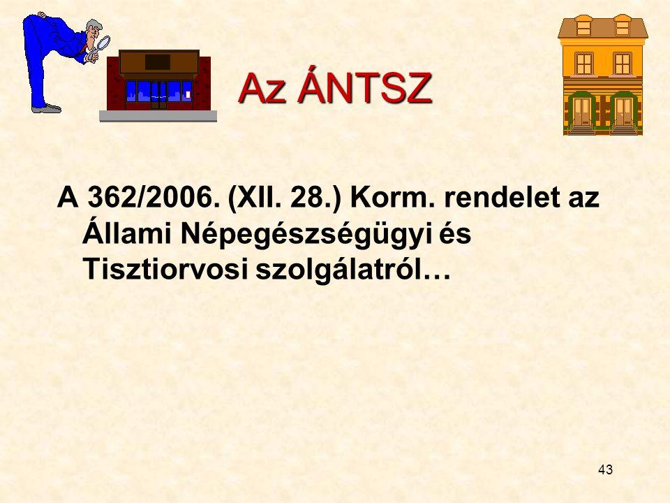 43 Az ÁNTSZ A 362/2006.(XII. 28.) Korm.