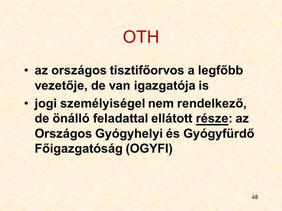48 OTH az országos tisztifőorvos a legfőbb vezetője, de van igazgatója is jogi személyiségel nem rendelkező, de önálló feladattal ellátott része: az Országos Gyógyhelyi és Gyógyfürdő Főigazgatóság (OGYFI)