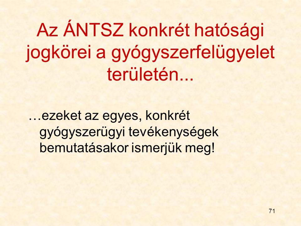 71 Az ÁNTSZ konkrét hatósági jogkörei a gyógyszerfelügyelet területén...