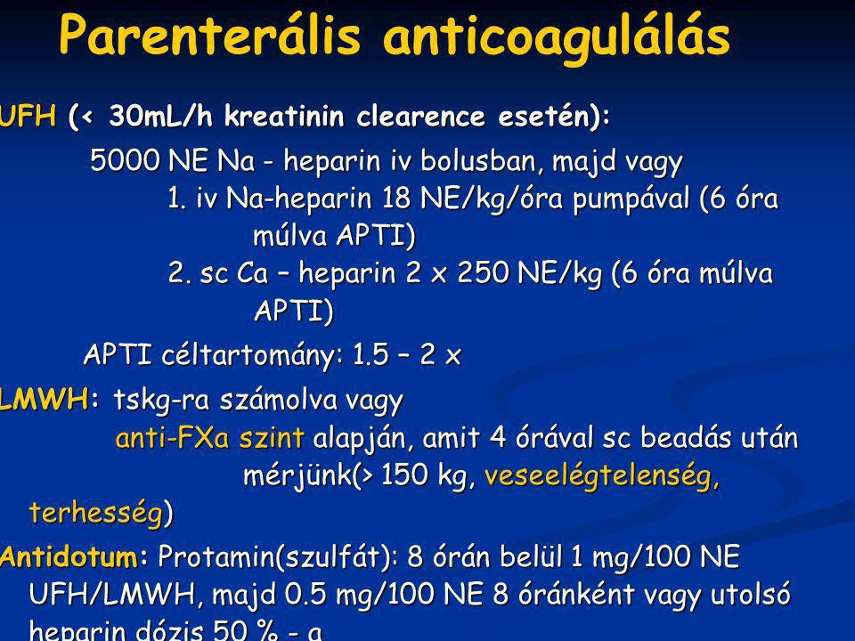 UFH (< 30mL/h kreatinin clearence esetén): 5000 NE Na - heparin iv bolusban, majd vagy 1. iv Na-heparin 18 NE/kg/óra pumpával (6 óra múlva APTI) 2. sc