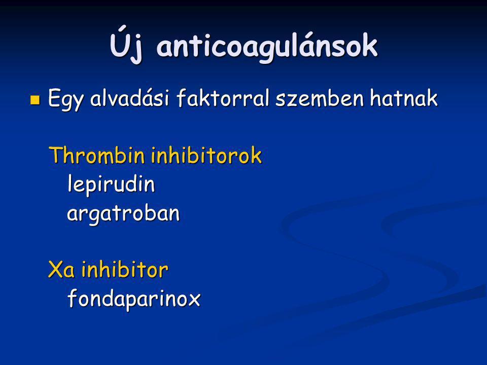 Új anticoagulánsok Egy alvadási faktorral szemben hatnak Egy alvadási faktorral szemben hatnak Thrombin inhibitorok lepirudin lepirudin argatroban arg