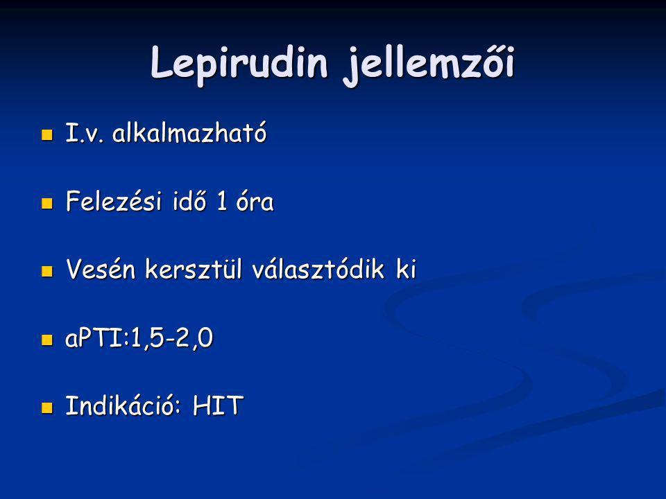 Lepirudin jellemzői I.v. alkalmazható I.v. alkalmazható Felezési idő 1 óra Felezési idő 1 óra Vesén kersztül választódik ki Vesén kersztül választódik