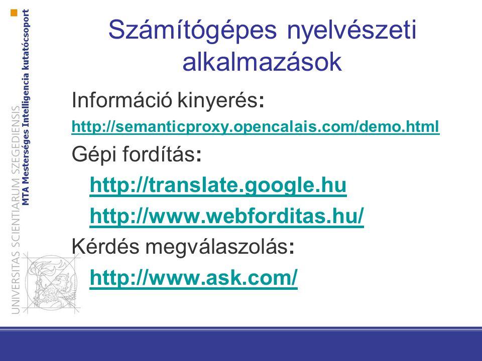 Számítógépes nyelvészeti alkalmazások Információ kinyerés: http://semanticproxy.opencalais.com/demo.html Gépi fordítás: http://translate.google.hu http://www.webforditas.hu/ Kérdés megválaszolás: http://www.ask.com/