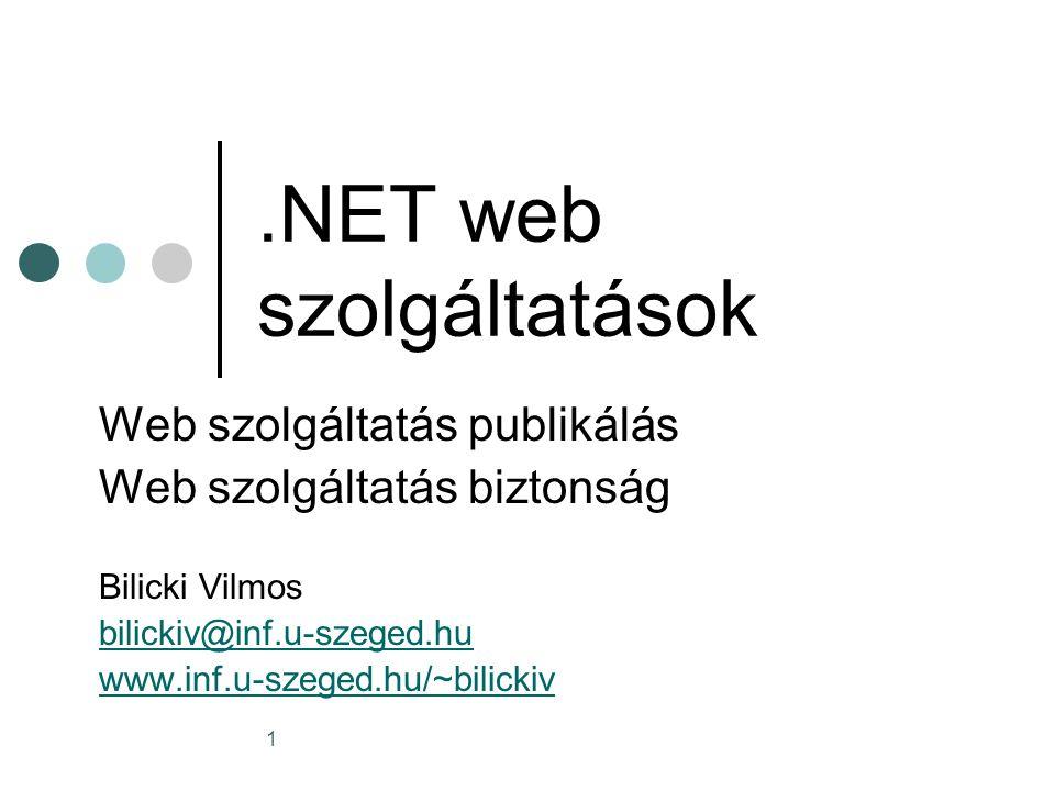 1.NET web szolgáltatások Web szolgáltatás publikálás Web szolgáltatás biztonság Bilicki Vilmos bilickiv@inf.u-szeged.hu www.inf.u-szeged.hu/~bilickiv