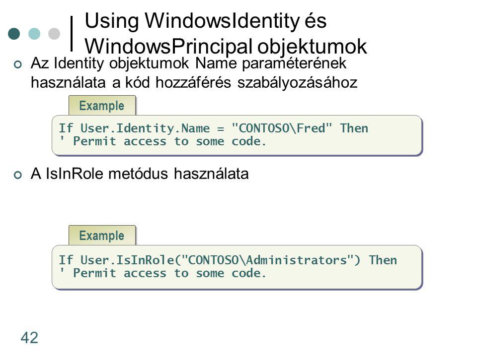 42 Using WindowsIdentity és WindowsPrincipal objektumok Az Identity objektumok Name paraméterének használata a kód hozzáférés szabályozásához A IsInRole metódus használata Example If User.Identity.Name = CONTOSO\Fred Then Permit access to some code.