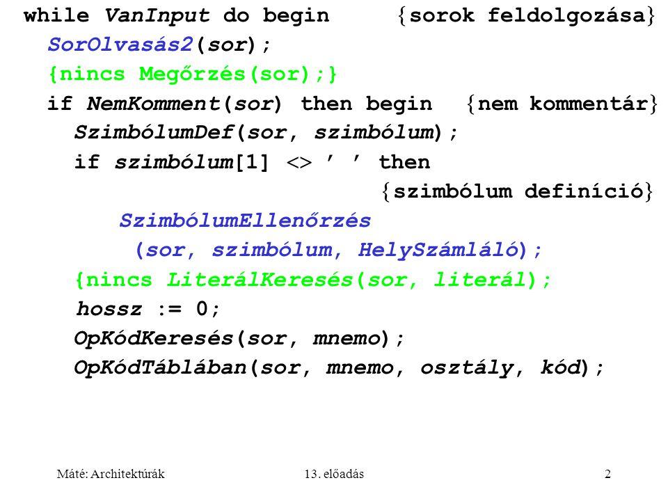 Máté: Architektúrák13. előadás2 while VanInput do begin  sorok feldolgozása  SorOlvasás2(sor); {nincs Megőrzés(sor);} if NemKomment(sor) then begin