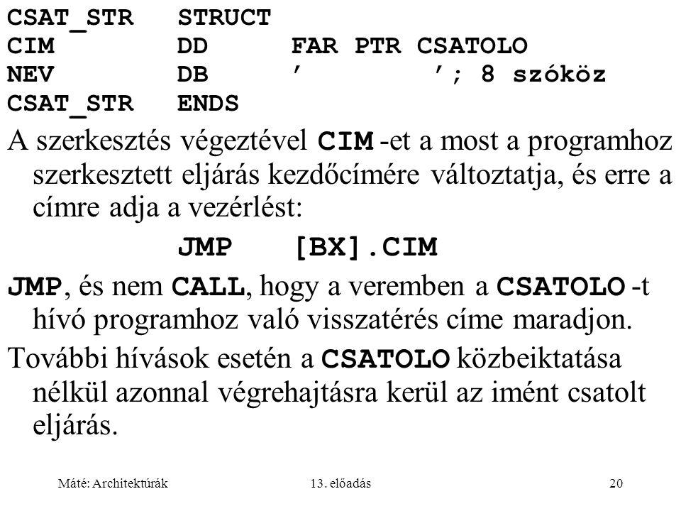 Máté: Architektúrák13. előadás20 CSAT_STRSTRUCT CIMDDFAR PTR CSATOLO NEVDB' '; 8 szóköz CSAT_STRENDS A szerkesztés végeztével CIM -et a most a program