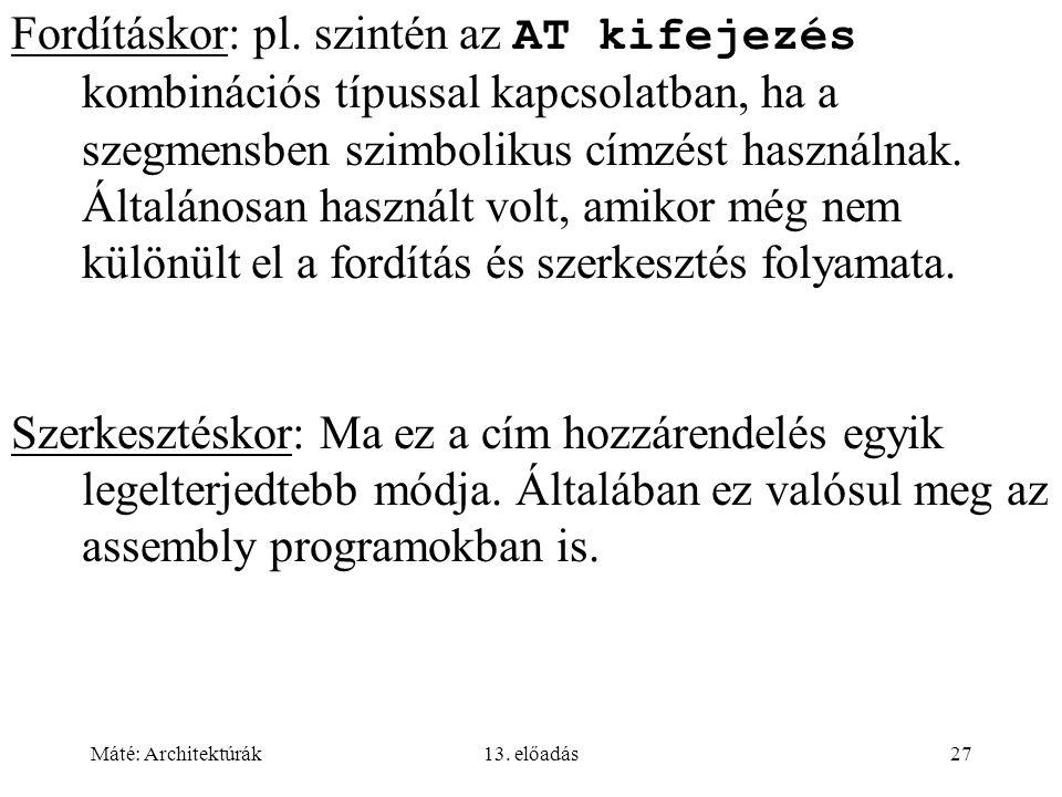 Máté: Architektúrák13. előadás27 Fordításkor: pl. szintén az AT kifejezés kombinációs típussal kapcsolatban, ha a szegmensben szimbolikus címzést hasz