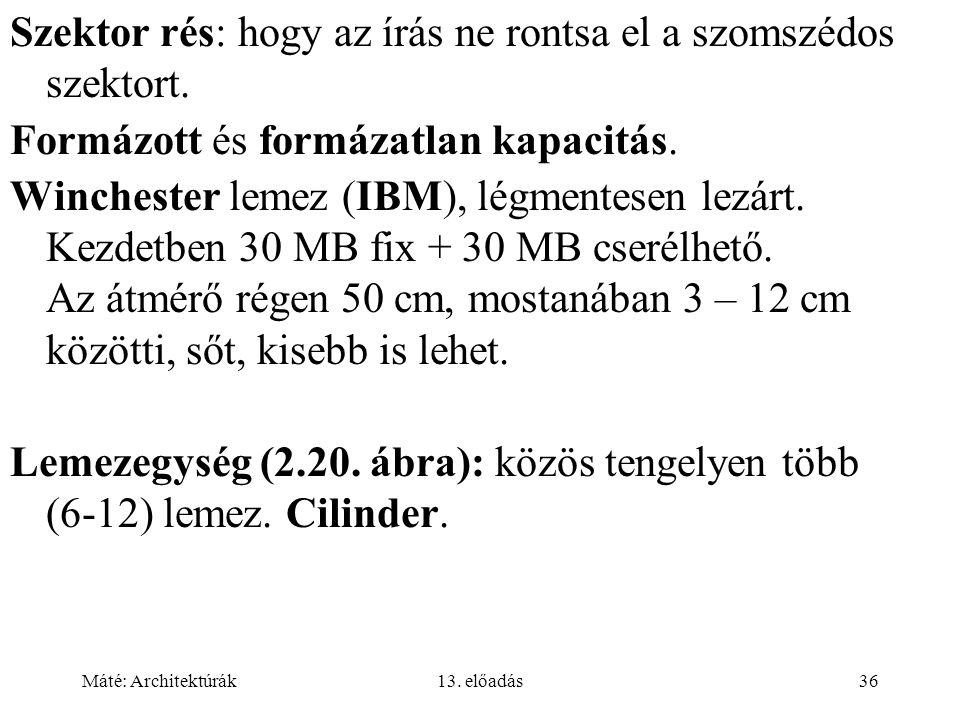 Máté: Architektúrák13. előadás36 Szektor rés: hogy az írás ne rontsa el a szomszédos szektort.