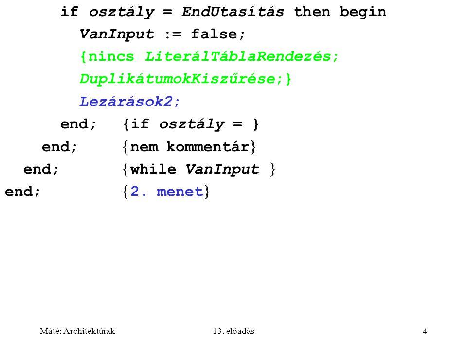 Máté: Architektúrák13. előadás4 if osztály = EndUtasítás then begin VanInput := false; {nincs LiterálTáblaRendezés; DuplikátumokKiszűrése;} Lezárások2