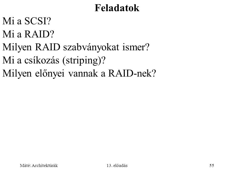 Máté: Architektúrák13. előadás55 Feladatok Mi a SCSI? Mi a RAID? Milyen RAID szabványokat ismer? Mi a csíkozás (striping)? Milyen előnyei vannak a RAI