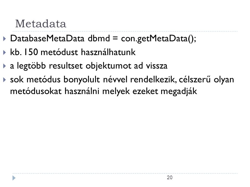 20 Metadata  DatabaseMetaData dbmd = con.getMetaData();  kb.