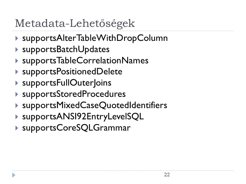 22 Metadata-Lehetőségek  supportsAlterTableWithDropColumn  supportsBatchUpdates  supportsTableCorrelationNames  supportsPositionedDelete  support
