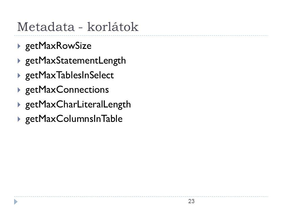 23 Metadata - korlátok  getMaxRowSize  getMaxStatementLength  getMaxTablesInSelect  getMaxConnections  getMaxCharLiteralLength  getMaxColumnsInTable