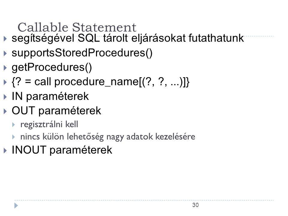 30 Callable Statement  segítségével SQL tárolt eljárásokat futathatunk  supportsStoredProcedures()  getProcedures()  {.