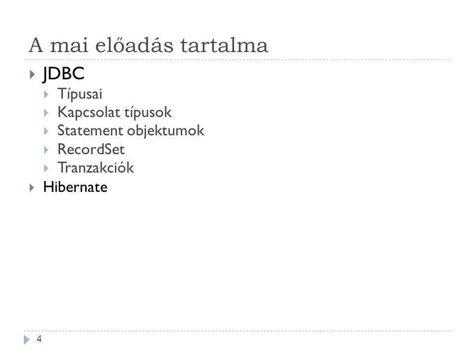 A mai előadás tartalma 4  JDBC  Típusai  Kapcsolat típusok  Statement objektumok  RecordSet  Tranzakciók  Hibernate