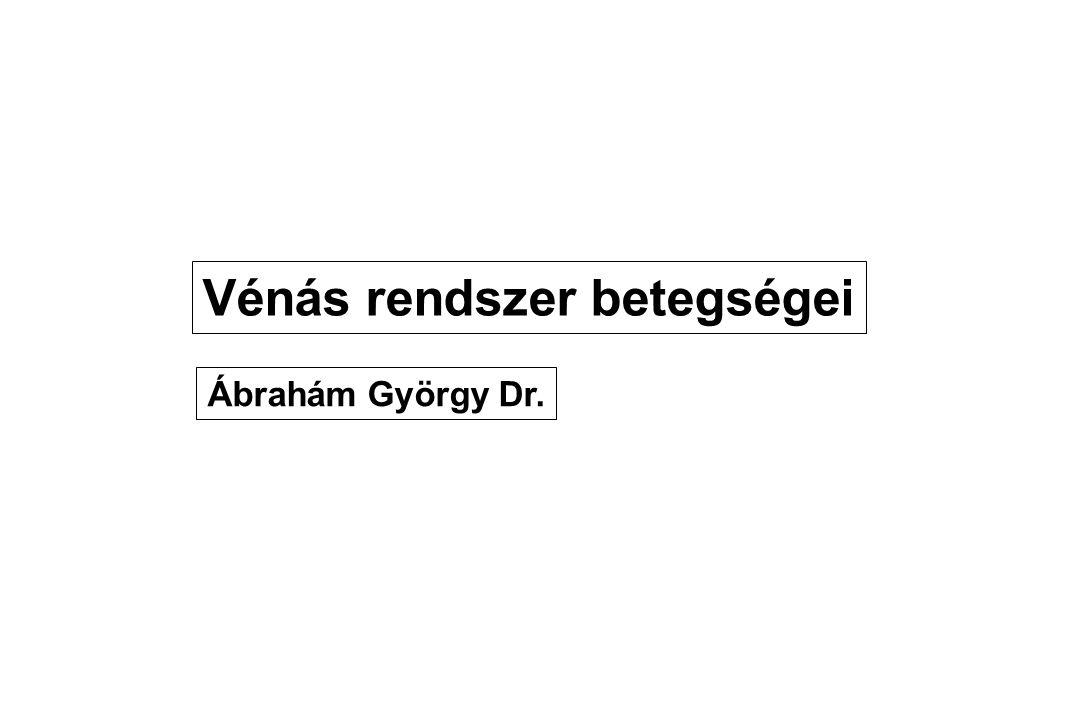Vénás rendszer betegségei Ábrahám György Dr.