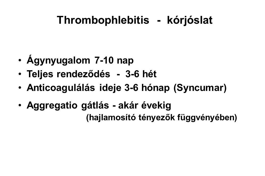 Thrombophlebitis - kórjóslat Ágynyugalom 7-10 nap Teljes rendeződés - 3-6 hét Anticoagulálás ideje 3-6 hónap (Syncumar) Aggregatio gátlás - akár évekig (hajlamosító tényezők függvényében)