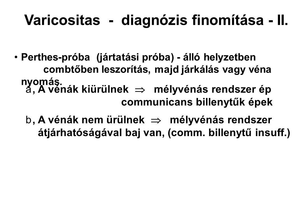 Varicositas - diagnózis finomítása - II. Perthes-próba (jártatási próba) - álló helyzetben combtőben leszorítás, majd járkálás vagy véna nyomás. a a,