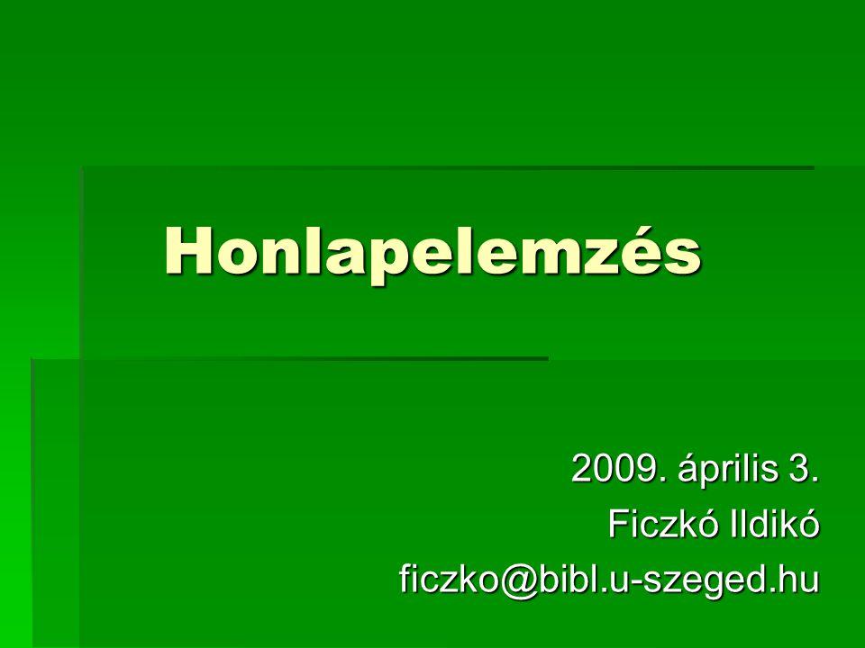 Honlapelemzés 2009. április 3. Ficzkó Ildikó ficzko@bibl.u-szeged.hu