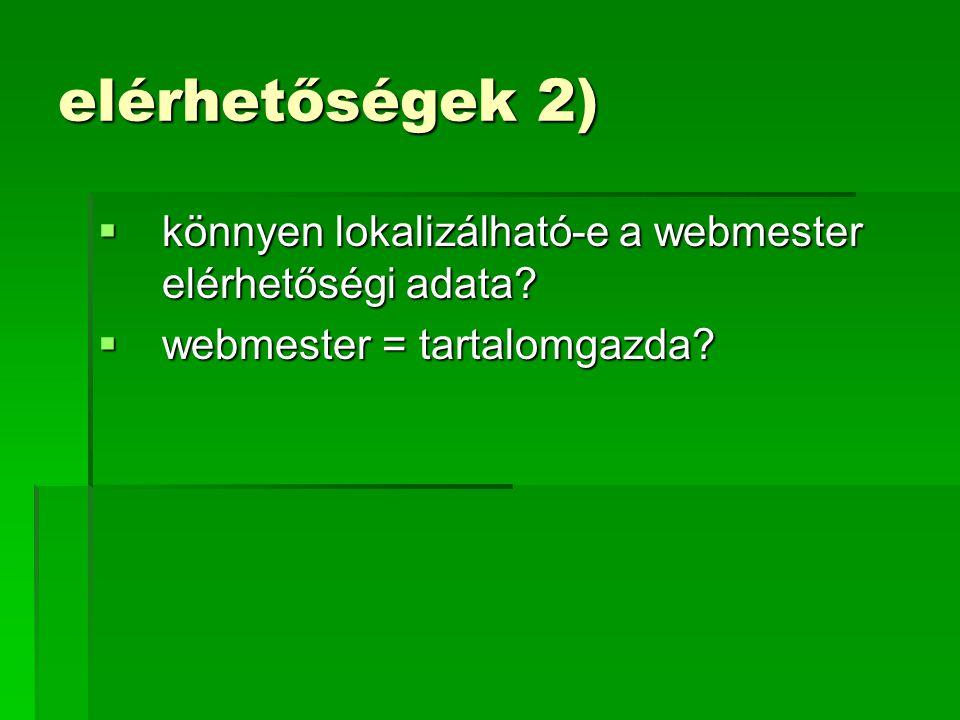 elérhetőségek 2)  könnyen lokalizálható-e a webmester elérhetőségi adata?  webmester = tartalomgazda?