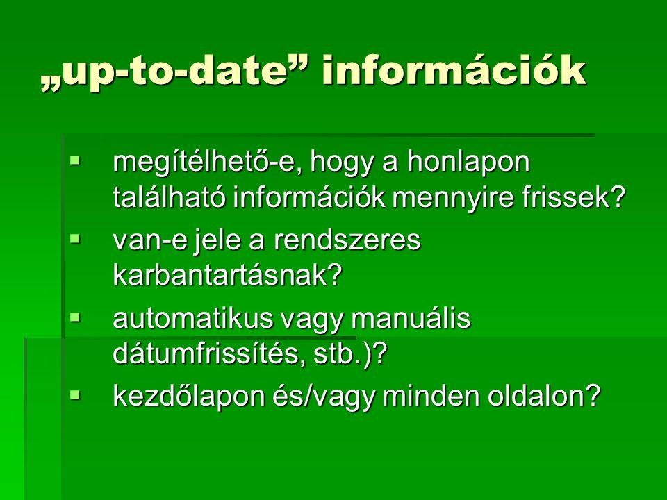 """""""up-to-date"""" információk  megítélhető-e, hogy a honlapon található információk mennyire frissek?  van-e jele a rendszeres karbantartásnak?  automat"""