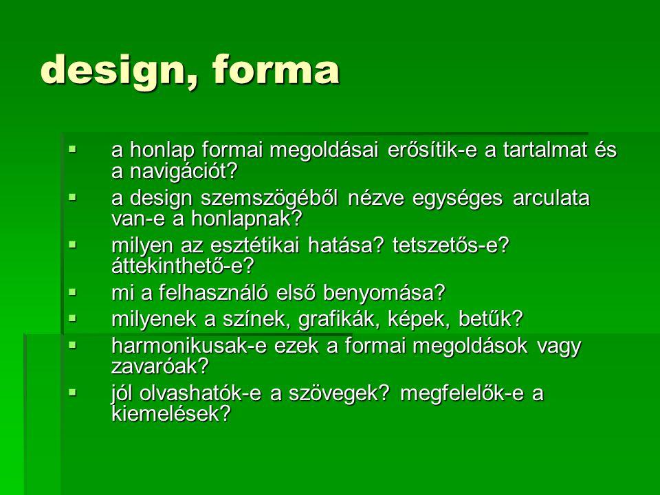 design, forma  a honlap formai megoldásai erősítik-e a tartalmat és a navigációt?  a design szemszögéből nézve egységes arculata van-e a honlapnak?