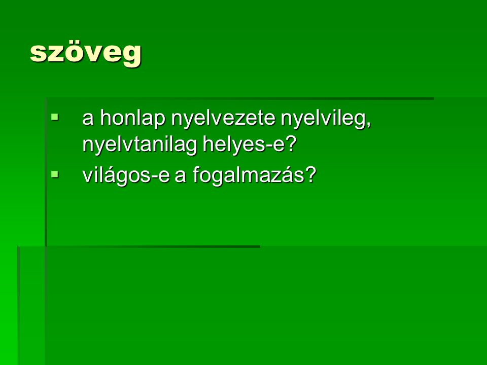 szöveg  a honlap nyelvezete nyelvileg, nyelvtanilag helyes-e?  világos-e a fogalmazás?