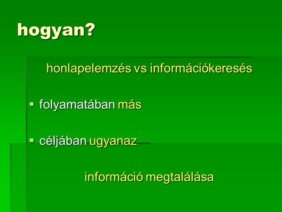 hogyan? honlapelemzés vs információkeresés  folyamatában más  céljában ugyanaz információ megtalálása
