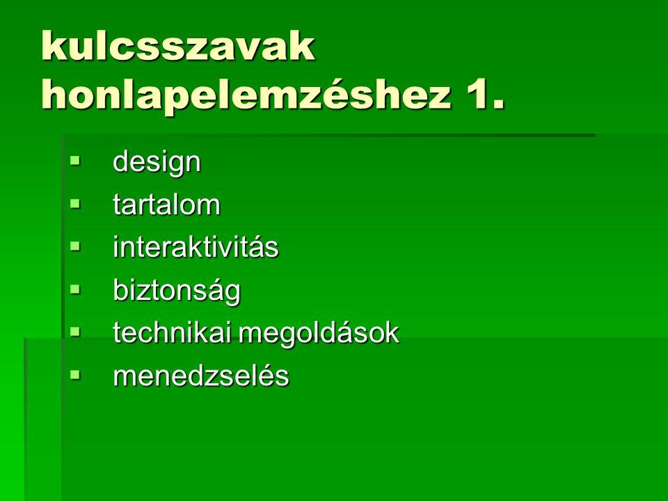 kulcsszavak honlapelemzéshez 1.  design  tartalom  interaktivitás  biztonság  technikai megoldások  menedzselés