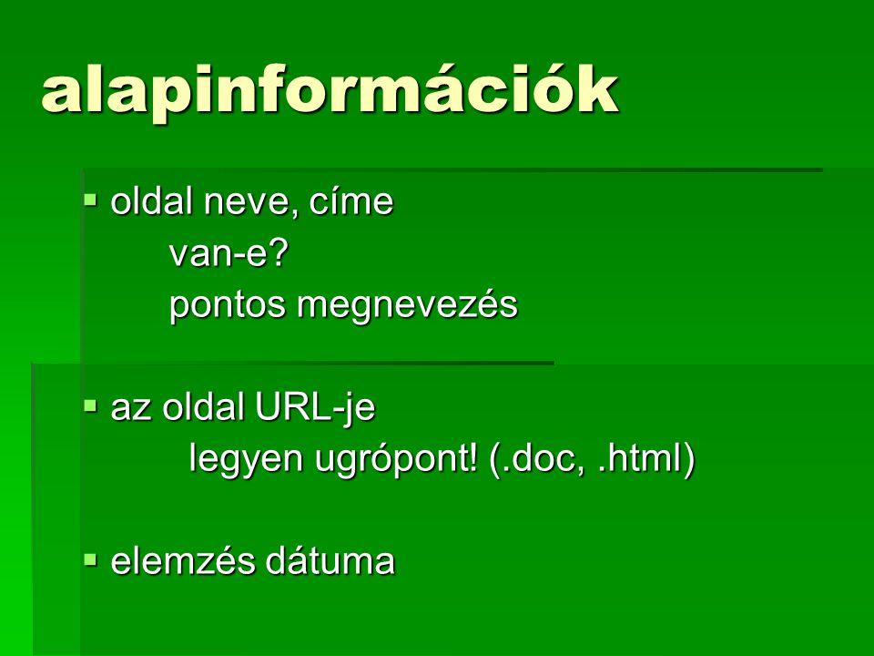 alapinformációk  oldal neve, címe van-e? pontos megnevezés  az oldal URL-je legyen ugrópont! (.doc,.html) legyen ugrópont! (.doc,.html)  elemzés dá