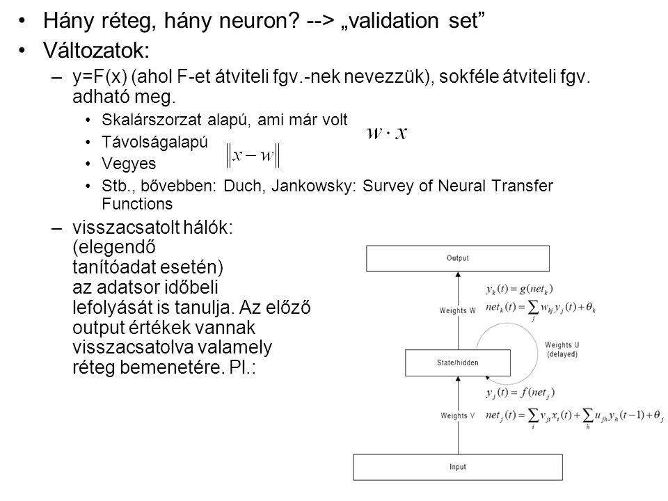 """Hány réteg, hány neuron? --> """"validation set"""" Változatok: –y=F(x) (ahol F-et átviteli fgv.-nek nevezzük), sokféle átviteli fgv. adható meg. Skalárszor"""