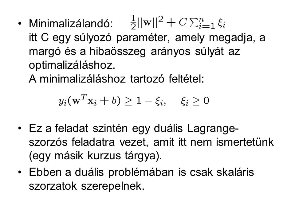 Minimalizálandó: itt C egy súlyozó paraméter, amely megadja, a margó és a hibaösszeg arányos súlyát az optimalizáláshoz. A minimalizáláshoz tartozó fe