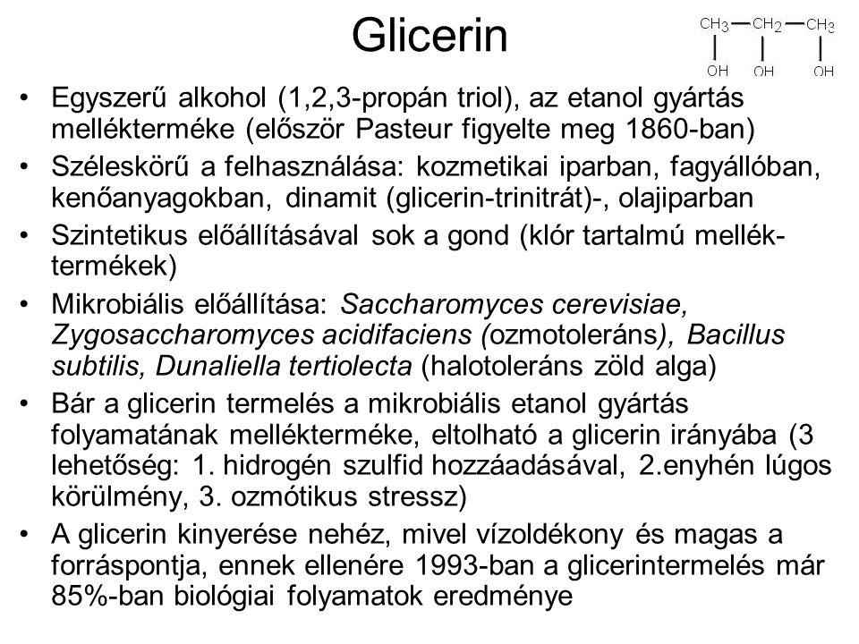 Glicerin Egyszerű alkohol (1,2,3-propán triol), az etanol gyártás mellékterméke (először Pasteur figyelte meg 1860-ban) Széleskörű a felhasználása: ko
