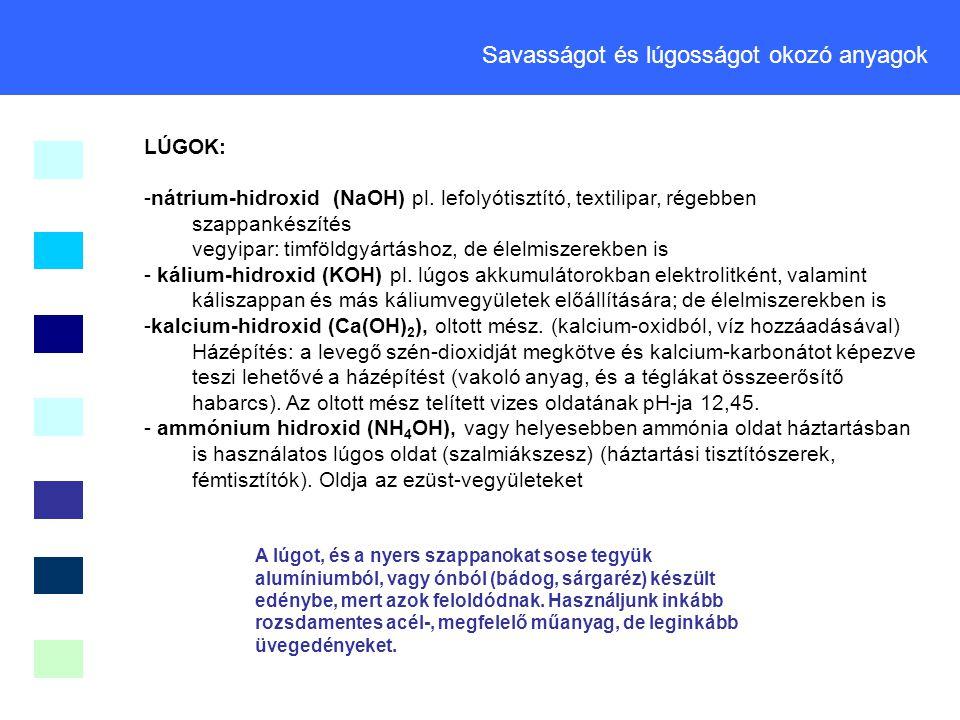 LÚGOK: -nátrium-hidroxid (NaOH) pl. lefolyótisztító, textilipar, régebben szappankészítés vegyipar: timföldgyártáshoz, de élelmiszerekben is - kálium-