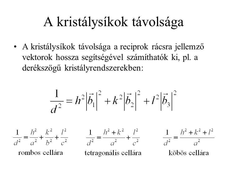 A kristálysíkok távolsága A kristálysíkok távolsága a reciprok rácsra jellemző vektorok hossza segítségével számíthatók ki, pl.