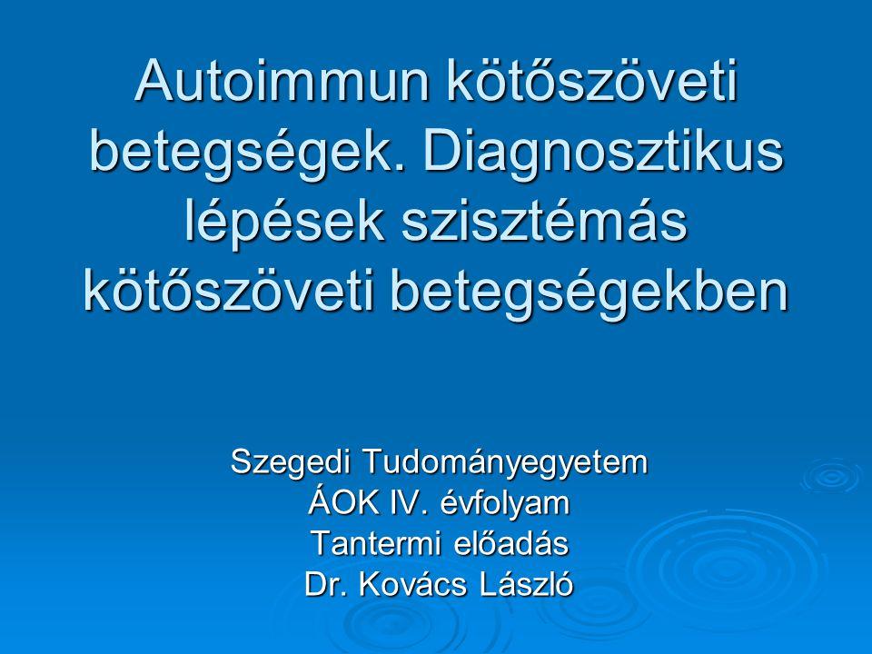 Polyszisztémás autoimmun betegségek  Systemás lupus erythematosus  Rheumatoid arthritis  Sjögren syndroma  Systemás sclerosis  Inflammatorikus myopathiák  Kevert kötőszöveti betegség (MCTD)  Systemás vasculitisek  Antifoszfolipid syndroma  Nem-differenciált collagenosis