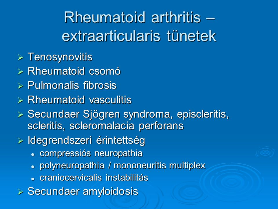 Rheumatoid arthritis – extraarticularis tünetek  Tenosynovitis  Rheumatoid csomó  Pulmonalis fibrosis  Rheumatoid vasculitis  Secundaer Sjögren s