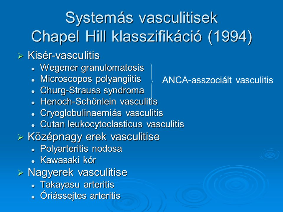 Systemás vasculitisek Chapel Hill klasszifikáció (1994)  Kisér-vasculitis Wegener granulomatosis Wegener granulomatosis Microscopos polyangiitis Micr