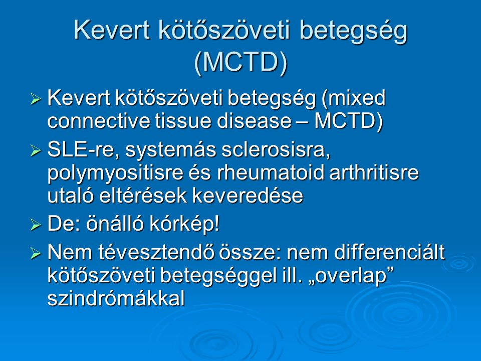 Kevert kötőszöveti betegség (MCTD)  Kevert kötőszöveti betegség (mixed connective tissue disease – MCTD)  SLE-re, systemás sclerosisra, polymyositis