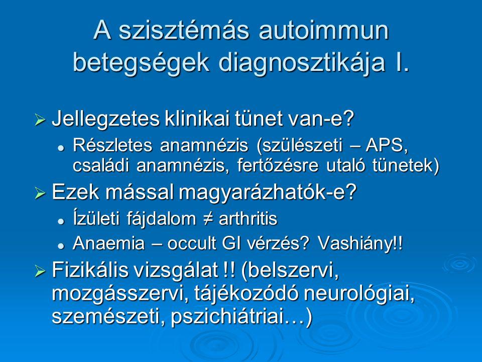 A szisztémás autoimmun betegségek diagnosztikája I.  Jellegzetes klinikai tünet van-e? Részletes anamnézis (szülészeti – APS, családi anamnézis, fert