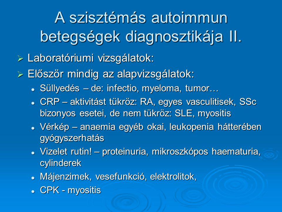 A szisztémás autoimmun betegségek diagnosztikája II.  Laboratóriumi vizsgálatok:  Először mindig az alapvizsgálatok: Süllyedés – de: infectio, myelo